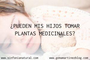 ¿PUEDEN MIS HIJOS TOMAR PLANTAS MEDICINALES?